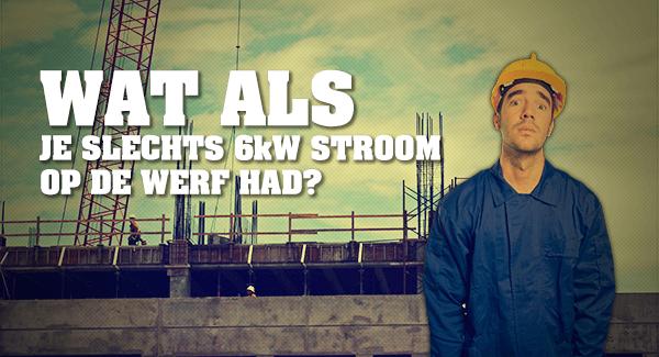 Wat als je slechts 6kW stroom op de werf had?